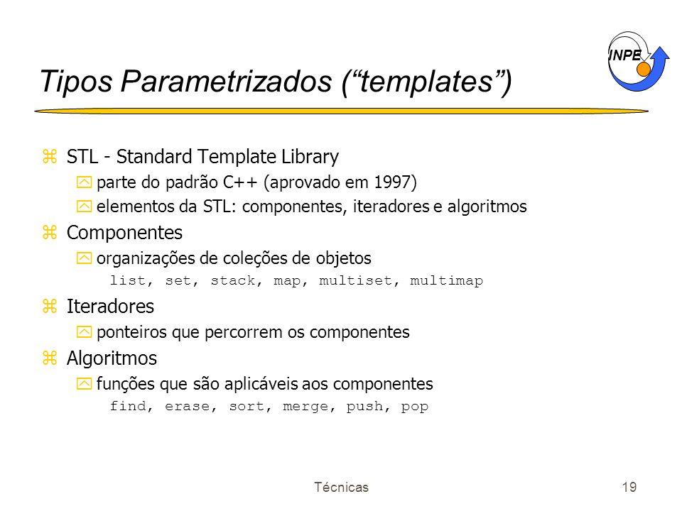 INPE Técnicas19 Tipos Parametrizados (templates) zSTL - Standard Template Library yparte do padrão C++ (aprovado em 1997) yelementos da STL: component