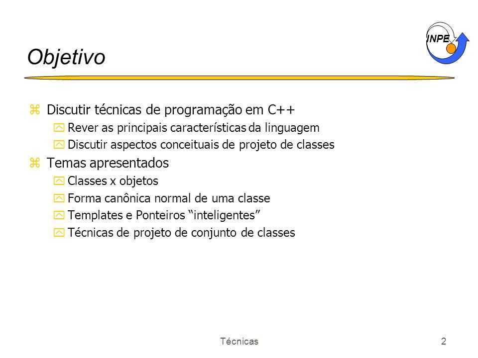 INPE Técnicas2 Objetivo zDiscutir técnicas de programação em C++ yRever as principais características da linguagem yDiscutir aspectos conceituais de p
