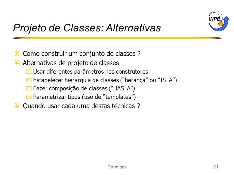 INPE Técnicas21 Projeto de Classes: Alternativas zComo construir um conjunto de classes .