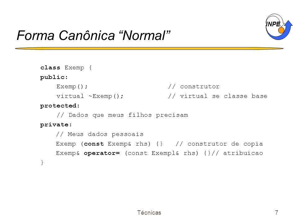 INPE Técnicas7 Forma Canônica Normal class Exemp { public: Exemp(); // construtor virtual ~Exemp(); // virtual se classe base protected: // Dados que