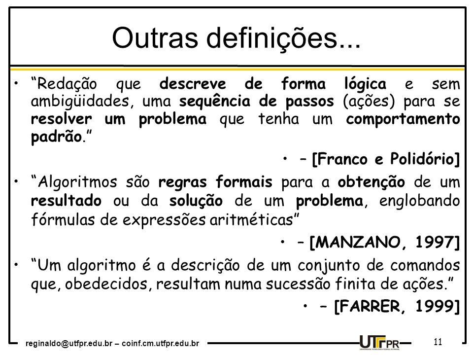 reginaldo@utfpr.edu.br – coinf.cm.utfpr.edu.br 11 Outras definições... Redação que descreve de forma lógica e sem ambigüidades, uma sequência de passo