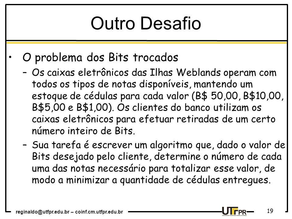 reginaldo@utfpr.edu.br – coinf.cm.utfpr.edu.br 19 Outro Desafio O problema dos Bits trocados –Os caixas eletrônicos das Ilhas Weblands operam com todo