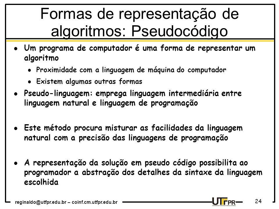 reginaldo@utfpr.edu.br – coinf.cm.utfpr.edu.br 24 Um programa de computador é uma forma de representar um algoritmo Proximidade com a linguagem de máq