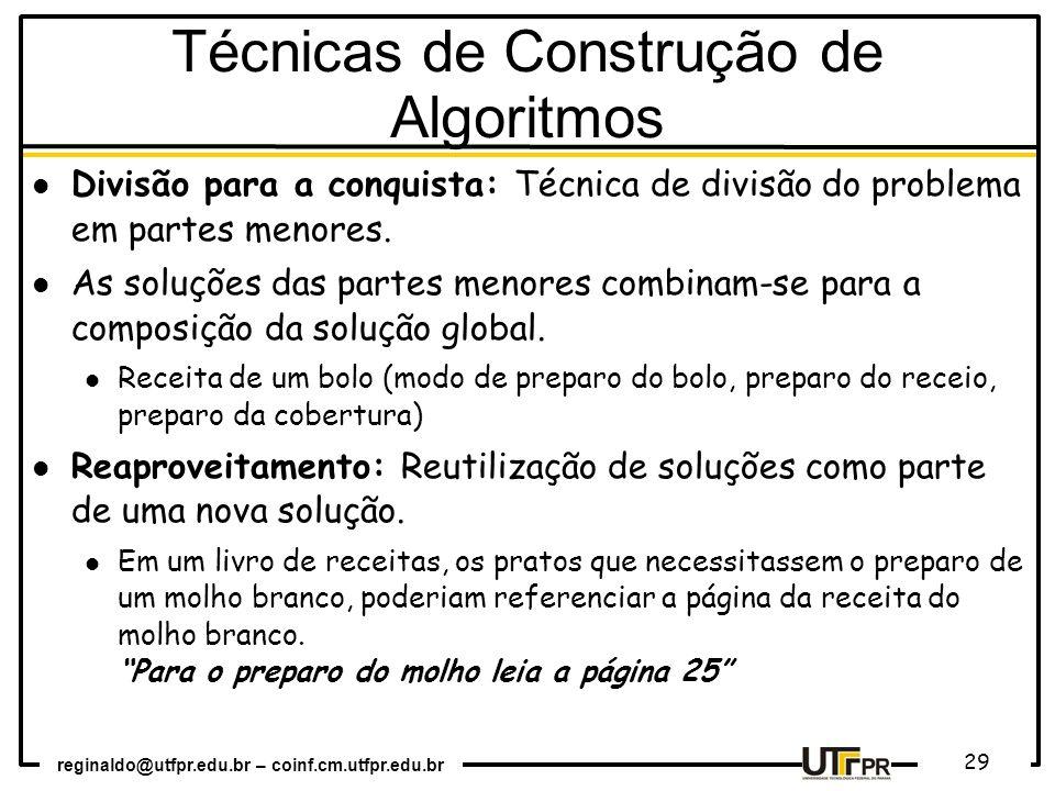 reginaldo@utfpr.edu.br – coinf.cm.utfpr.edu.br 29 Divisão para a conquista: Técnica de divisão do problema em partes menores. As soluções das partes m