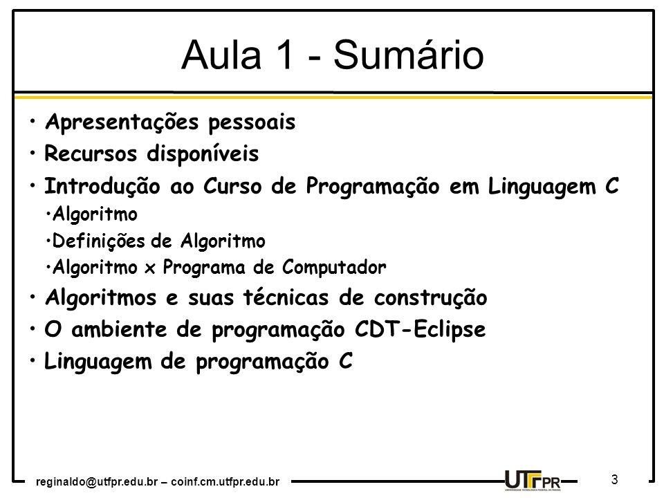 reginaldo@utfpr.edu.br – coinf.cm.utfpr.edu.br 3 Aula 1 - Sumário Apresentações pessoais Recursos disponíveis Introdução ao Curso de Programação em Li