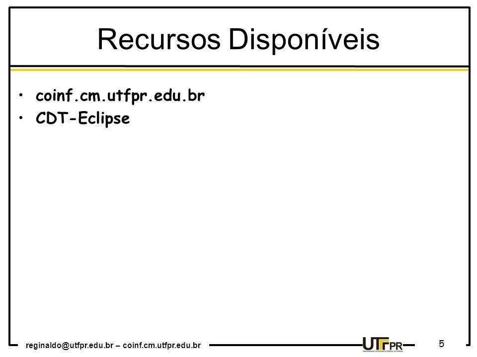 reginaldo@utfpr.edu.br – coinf.cm.utfpr.edu.br 5 Recursos Disponíveis coinf.cm.utfpr.edu.br CDT-Eclipse
