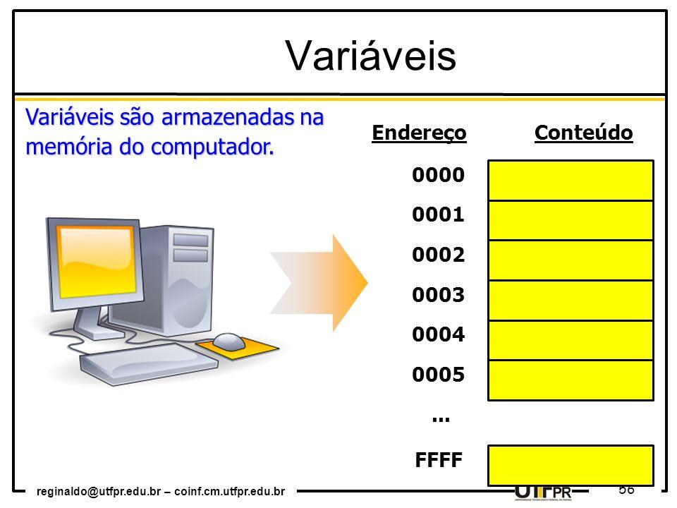 reginaldo@utfpr.edu.br – coinf.cm.utfpr.edu.br 56 0000 0001 0002 0003 0004 0005... FFFF EndereçoConteúdo Variáveis Variáveis são armazenadas na memóri
