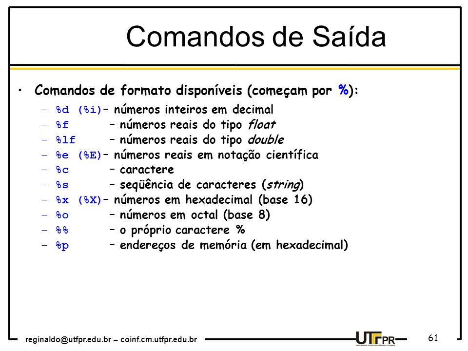 reginaldo@utfpr.edu.br – coinf.cm.utfpr.edu.br 61 Comandos de Saída Comandos de formato disponíveis (começam por %): –%d (%i) – números inteiros em de