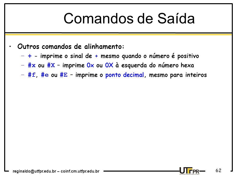 reginaldo@utfpr.edu.br – coinf.cm.utfpr.edu.br 62 Outros comandos de alinhamento: –+ - imprime o sinal de + mesmo quando o número é positivo –#x ou #X