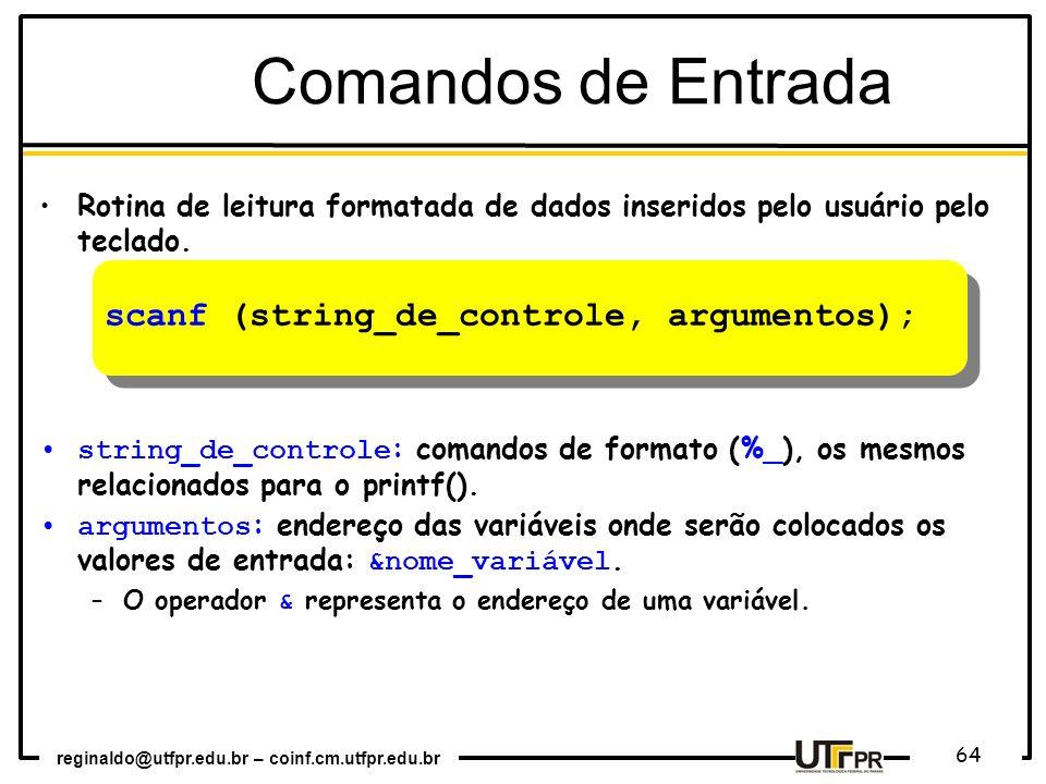 reginaldo@utfpr.edu.br – coinf.cm.utfpr.edu.br 64 Comandos de Entrada Rotina de leitura formatada de dados inseridos pelo usuário pelo teclado. string