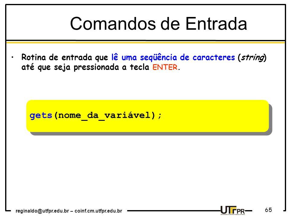 reginaldo@utfpr.edu.br – coinf.cm.utfpr.edu.br 65 Rotina de entrada que lê uma seqüência de caracteres (string) até que seja pressionada a tecla ENTER