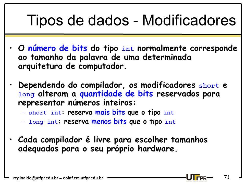 reginaldo@utfpr.edu.br – coinf.cm.utfpr.edu.br 71 O número de bits do tipo int normalmente corresponde ao tamanho da palavra de uma determinada arquit