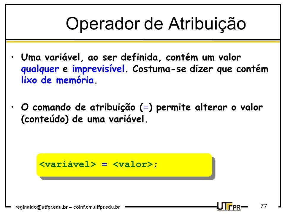 reginaldo@utfpr.edu.br – coinf.cm.utfpr.edu.br 77 Uma variável, ao ser definida, contém um valor qualquer e imprevisível. Costuma-se dizer que contém