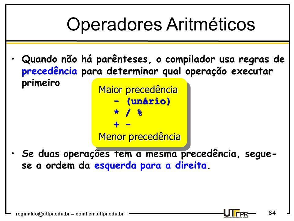 reginaldo@utfpr.edu.br – coinf.cm.utfpr.edu.br 84 Quando não há parênteses, o compilador usa regras de precedência para determinar qual operação execu