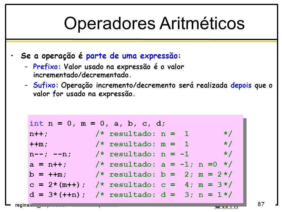 reginaldo@utfpr.edu.br – coinf.cm.utfpr.edu.br 87 Se a operação é parte de uma expressão: –Prefixo: Valor usado na expressão é o valor incrementado/de