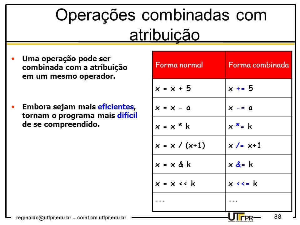 reginaldo@utfpr.edu.br – coinf.cm.utfpr.edu.br 88 Uma operação pode ser combinada com a atribuição em um mesmo operador. Embora sejam mais eficientes,