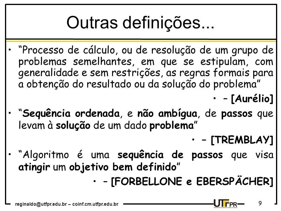 reginaldo@utfpr.edu.br – coinf.cm.utfpr.edu.br 9 Outras definições... Processo de cálculo, ou de resolução de um grupo de problemas semelhantes, em qu