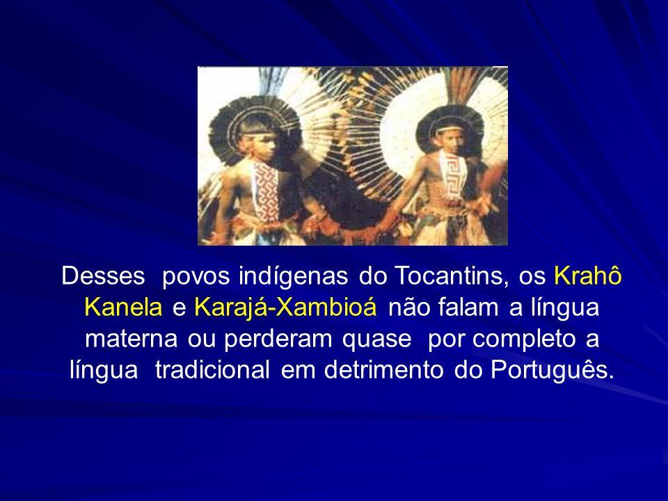 Desses povos indígenas do Tocantins, os Krahô Kanela e Karajá-Xambioá não falam a língua materna ou perderam quase por completo a língua tradicional e