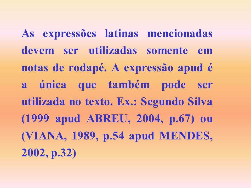 As expressões latinas mencionadas devem ser utilizadas somente em notas de rodapé. A expressão apud é a única que também pode ser utilizada no texto.