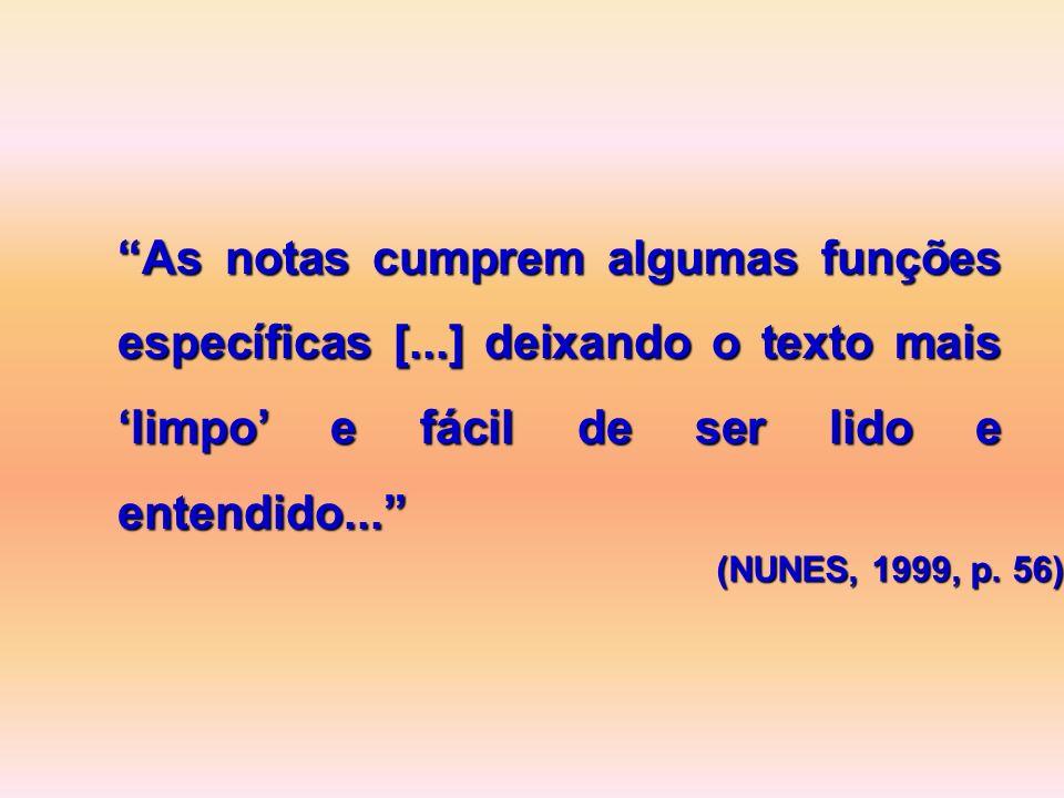 As notas cumprem algumas funções específicas [...] deixando o texto mais limpo e fácil de ser lido e entendido... (NUNES, 1999, p. 56)