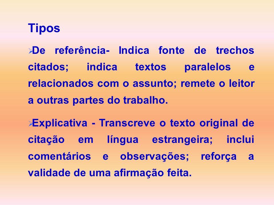 Tipos De referência- Indica fonte de trechos citados; indica textos paralelos e relacionados com o assunto; remete o leitor a outras partes do trabalh