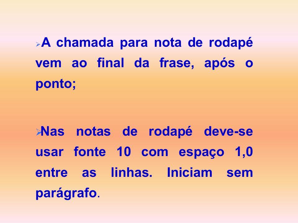 A chamada para nota de rodapé vem ao final da frase, após o ponto; Nas notas de rodapé deve-se usar fonte 10 com espaço 1,0 entre as linhas. Iniciam s