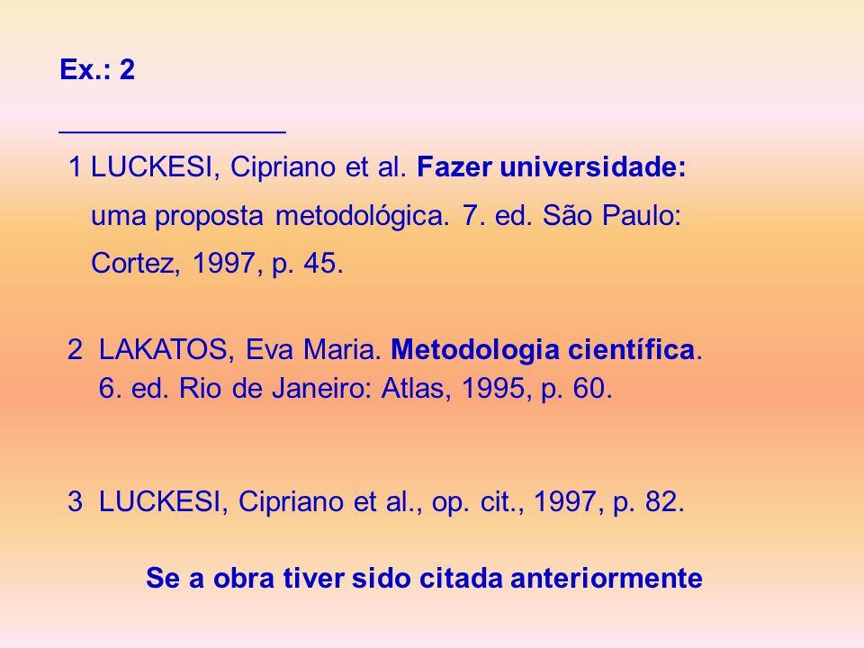 Ex.: 2 ______________ 1 LUCKESI, Cipriano et al. Fazer universidade: uma proposta metodológica. 7. ed. São Paulo: Cortez, 1997, p. 45. 2 LAKATOS, Eva