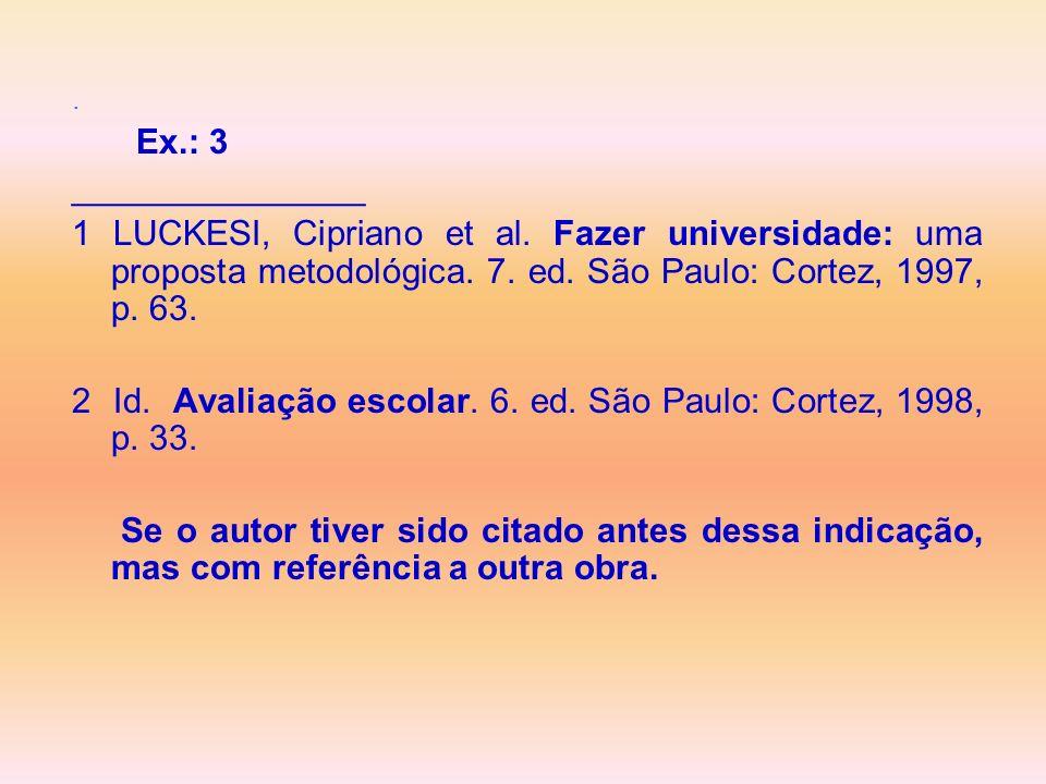 . Ex.: 3 _______________ 1 LUCKESI, Cipriano et al. Fazer universidade: uma proposta metodológica. 7. ed. São Paulo: Cortez, 1997, p. 63. 2 Id. Avalia
