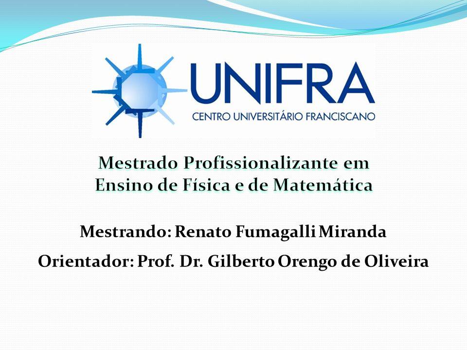 Mestrando: Renato Fumagalli Miranda Orientador: Prof. Dr. Gilberto Orengo de Oliveira