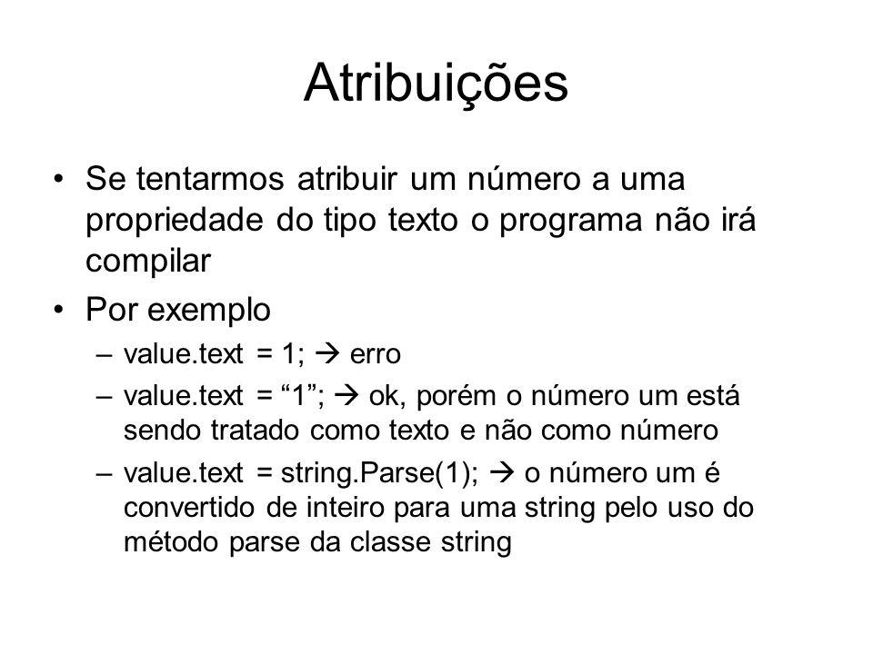 Atribuições Se tentarmos atribuir um número a uma propriedade do tipo texto o programa não irá compilar Por exemplo –value.text = 1; erro –value.text