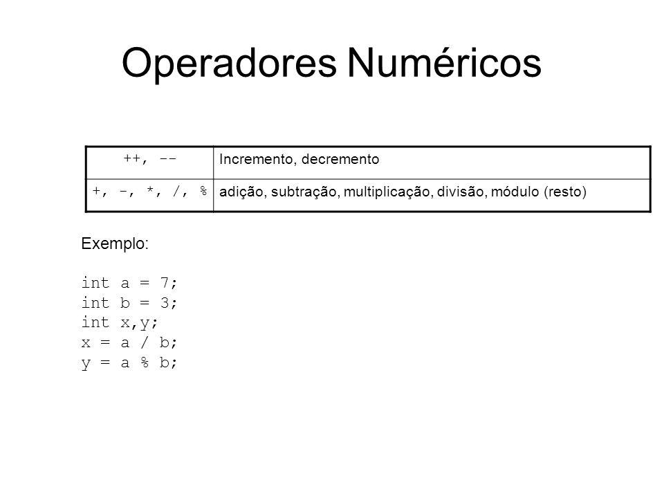 Operadores Numéricos ++, -- Incremento, decremento +, -, *, /, % adição, subtração, multiplicação, divisão, módulo (resto) Exemplo: int a = 7; int b =