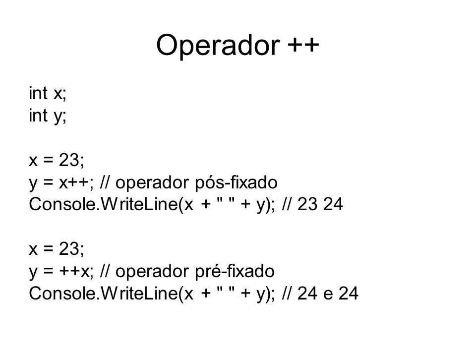 Operador ++ int x; int y; x = 23; y = x++; // operador pós-fixado Console.WriteLine(x +