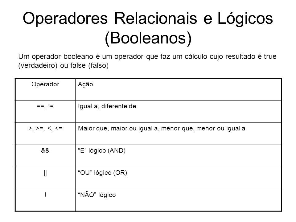 Operadores Relacionais e Lógicos (Booleanos) OperadorAção ==, !=Igual a, diferente de >, >=, <, <=Maior que, maior ou igual a, menor que, menor ou igu
