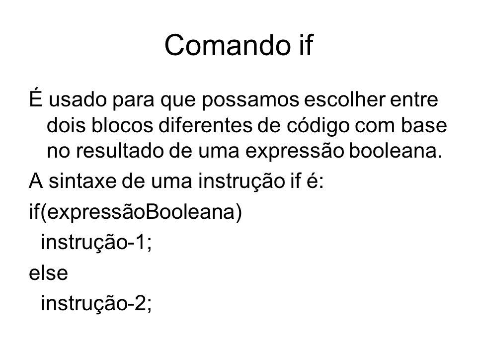 Comando if É usado para que possamos escolher entre dois blocos diferentes de código com base no resultado de uma expressão booleana. A sintaxe de uma