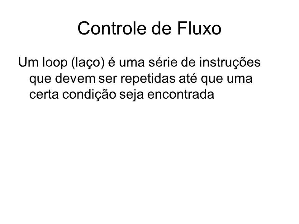 Controle de Fluxo Um loop (laço) é uma série de instruções que devem ser repetidas até que uma certa condição seja encontrada