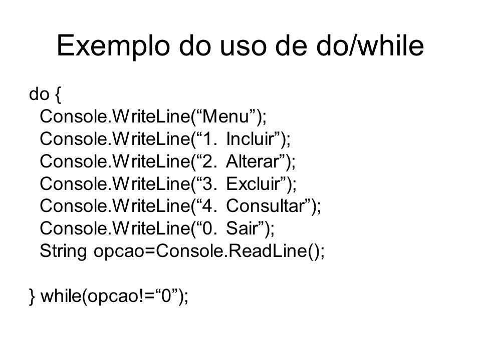 Exemplo do uso de do/while do { Console.WriteLine(Menu); Console.WriteLine(1. Incluir); Console.WriteLine(2. Alterar); Console.WriteLine(3. Excluir);