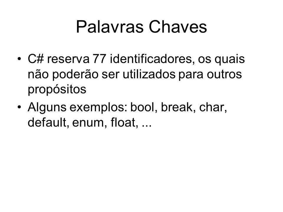 Palavras Chaves C# reserva 77 identificadores, os quais não poderão ser utilizados para outros propósitos Alguns exemplos: bool, break, char, default,
