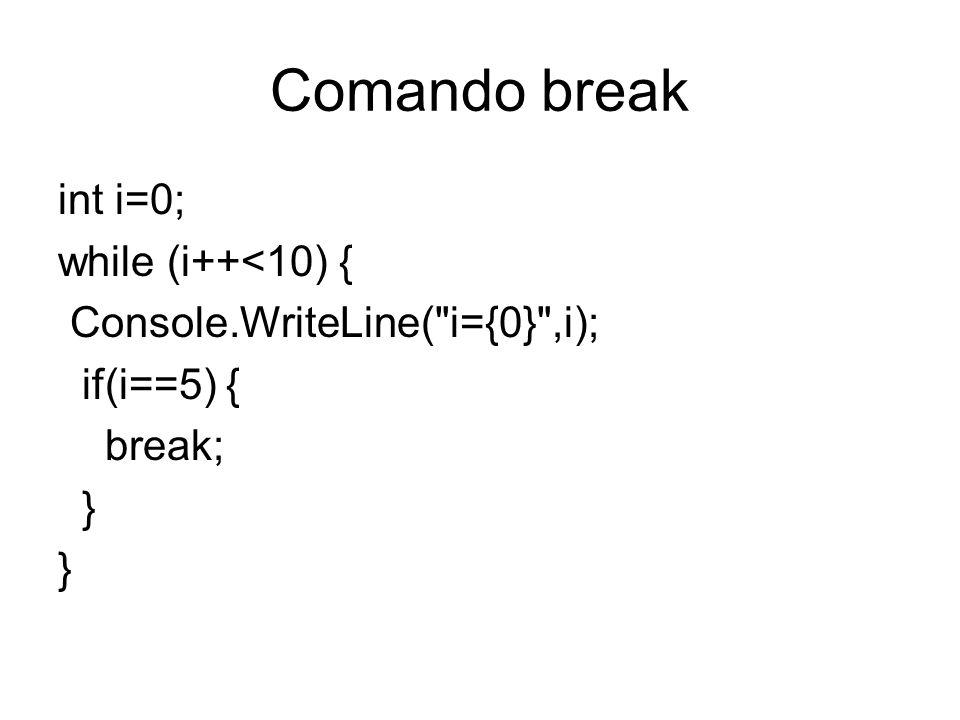Comando break int i=0; while (i++<10) { Console.WriteLine(