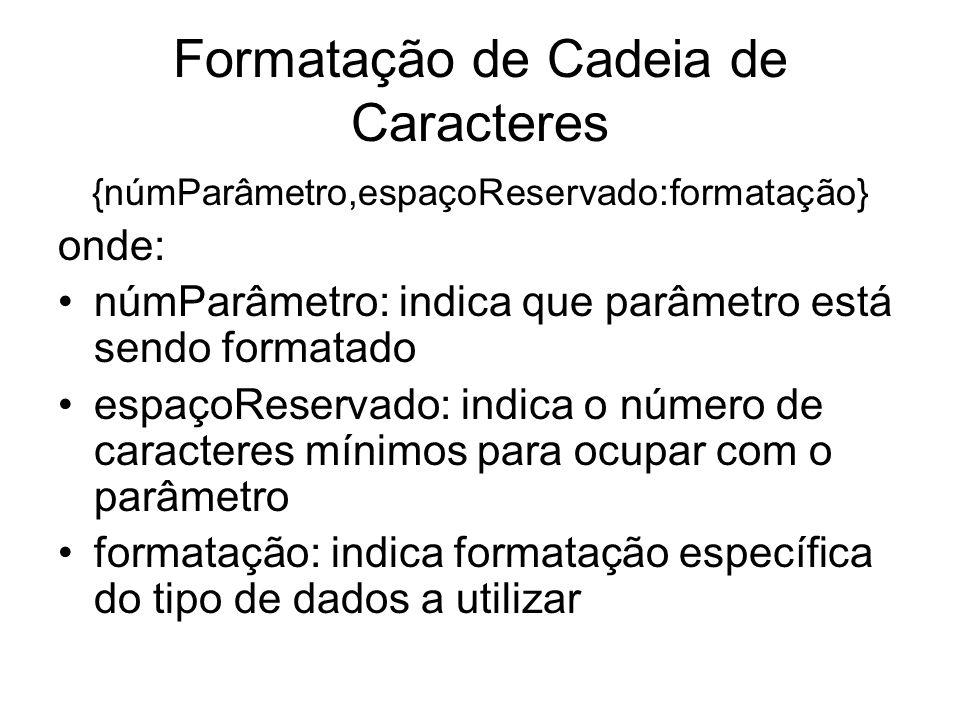 Formatação de Cadeia de Caracteres {númParâmetro,espaçoReservado:formatação} onde: númParâmetro: indica que parâmetro está sendo formatado espaçoReser