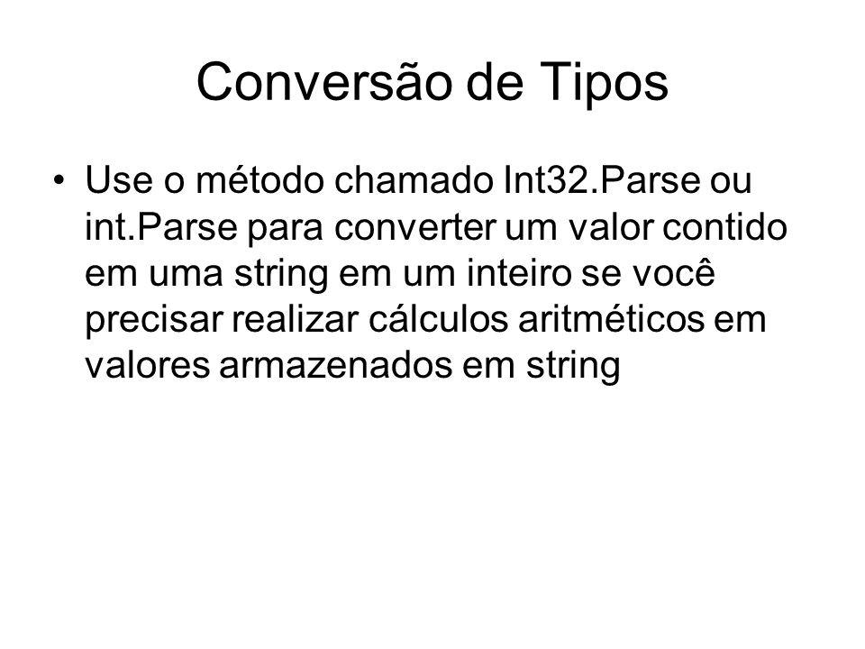 Conversão de Tipos Use o método chamado Int32.Parse ou int.Parse para converter um valor contido em uma string em um inteiro se você precisar realizar
