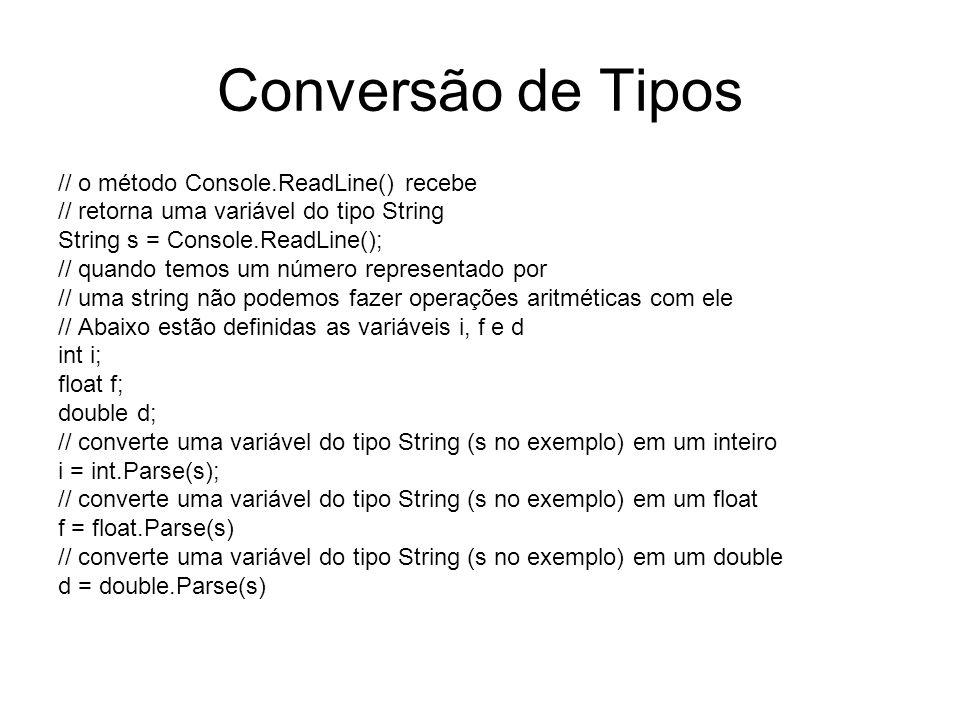 Conversão de Tipos // o método Console.ReadLine() recebe // retorna uma variável do tipo String String s = Console.ReadLine(); // quando temos um núme