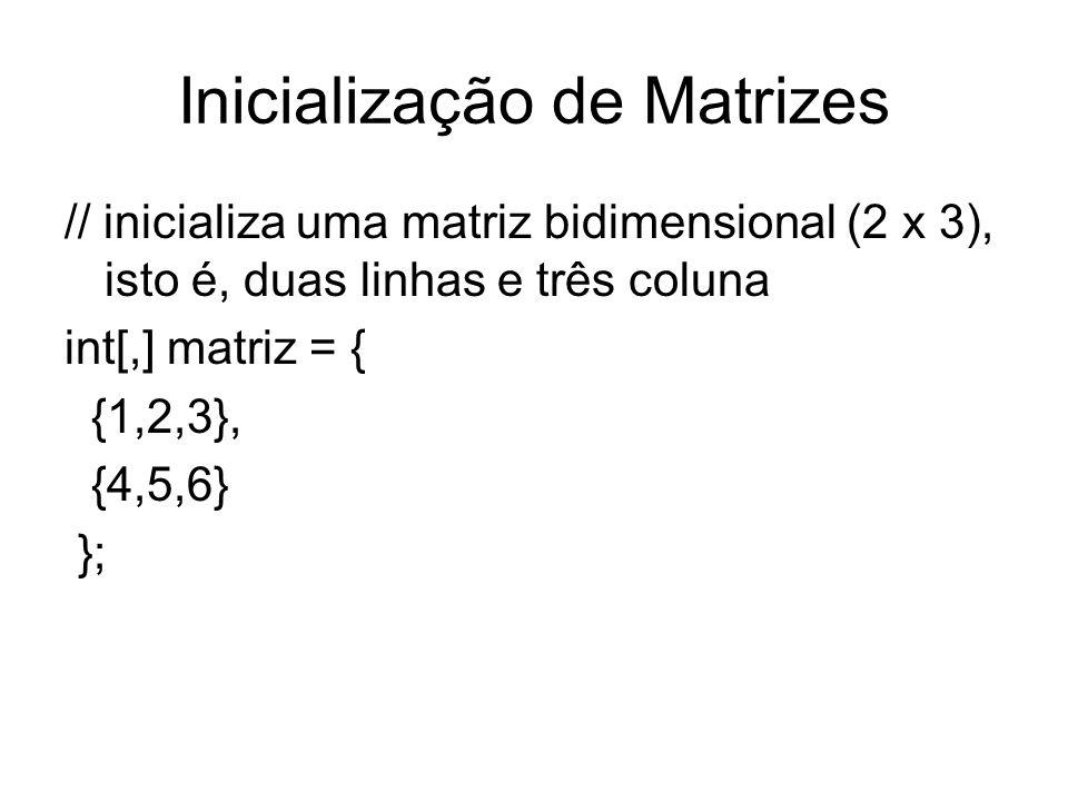 Inicialização de Matrizes // inicializa uma matriz bidimensional (2 x 3), isto é, duas linhas e três coluna int[,] matriz = { {1,2,3}, {4,5,6} };
