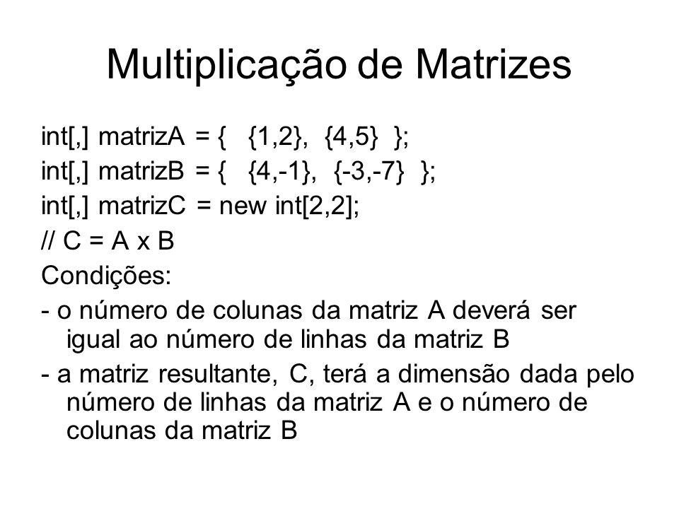 Multiplicação de Matrizes int[,] matrizA = { {1,2}, {4,5} }; int[,] matrizB = { {4,-1}, {-3,-7} }; int[,] matrizC = new int[2,2]; // C = A x B Condiçõ