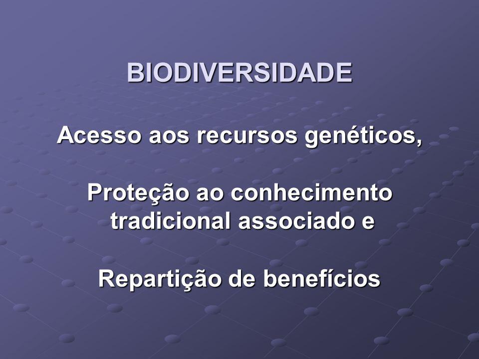 BIODIVERSIDADE Acesso aos recursos genéticos, Proteção ao conhecimento tradicional associado e Repartição de benefícios