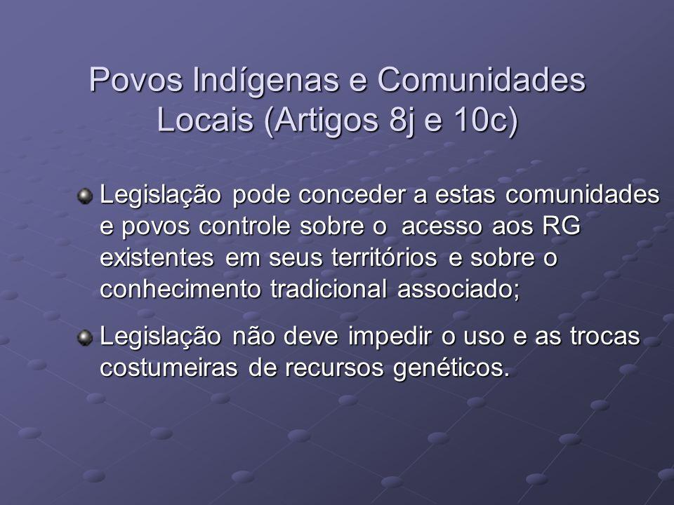 Povos Indígenas e Comunidades Locais (Artigos 8j e 10c) Legislação pode conceder a estas comunidades e povos controle sobre o acesso aos RG existentes