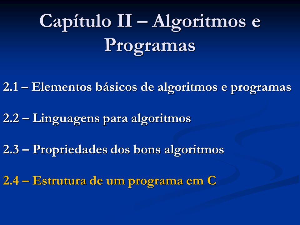 2.4 – Estrutura de um Programa em C 2.4.1 – Partes componentes de um programa em C Como já foi comentado, um programa pode ter vários módulos O módulo principal é obrigatório Por ele começa a execução Os outros módulos (opcionais) são os subprogramas