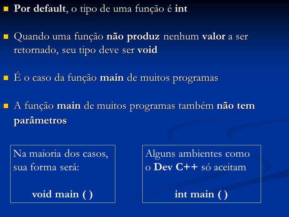 Por default, o tipo de uma função é int Por default, o tipo de uma função é int Quando uma função não produz nenhum valor a ser retornado, seu tipo de