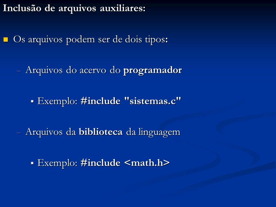 Inclusão de arquivos auxiliares: Os arquivos podem ser de dois tipos: Os arquivos podem ser de dois tipos: Arquivos do acervo do programador Arquivos