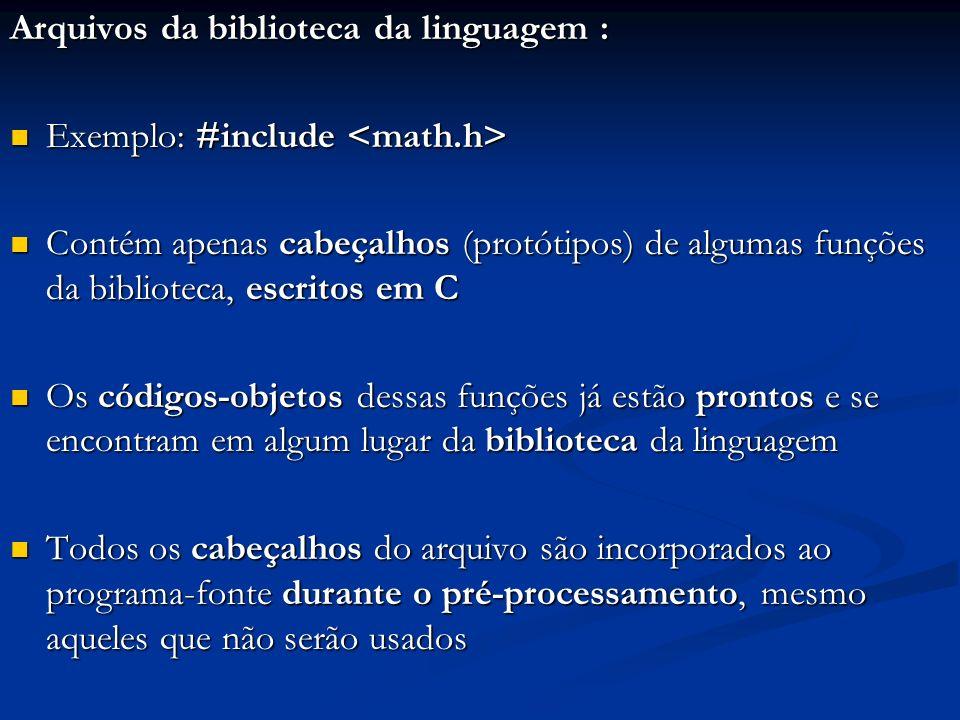 Arquivos da biblioteca da linguagem : Exemplo: #include Exemplo: #include Contém apenas cabeçalhos (protótipos) de algumas funções da biblioteca, escr