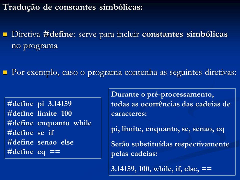 Tradução de constantes simbólicas: Diretiva #define: serve para incluir constantes simbólicas no programa Diretiva #define: serve para incluir constan